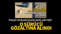 Karaman'da otomobilin arkasında köpeği bağlayıp sürükleyen şahıs gözaltına alındı
