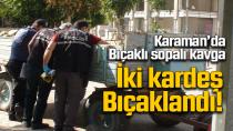 Karaman'da meydana gelen kavgada 2 kardeş bıçakla yaralandı