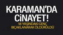 Karaman'da cinayet! Hayatının baharında yaşamını yitirdi
