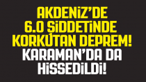 Akdeniz'deki korkutan deprem Karaman'da hissedildi